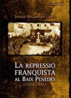 Padella.mx La Repressio Franquista Al Baix Penedes 1938 - 1945 Image