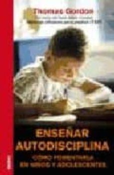 enseñar autodisciplina: como fomentarla en niños y adolescentes-thomas gordon-9788497990271