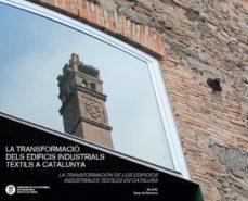 Viamistica.es La Transformacio Dels Edificis Industrials Textils A Catalunya = La Transformacion De Los Edificios Industriales Textiles Encataluña (Ed. Bilingüe Catalan - Castellano) Image