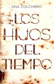 Descargas de libros de la selva LOS HIJOS DEL TIEMPO (Literatura española) de ANA COLCHERO ePub 9788499703671