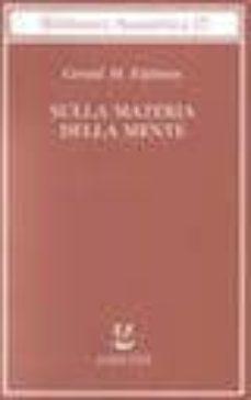 Descarga gratuita de archivos pdf de computadoras SULLA MATERIA DELLA MENTE en español de GERALD M. EDELMAN