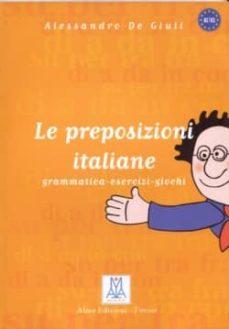 Descargar gratis google books android LE PREPOSIZIONI ITALIANE: GRAMMATICA, ESERCIZI, GIOCHI in Spanish