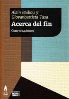 Descargas de libros electrónicos para Android gratis ACERCA DEL FIN: CONVERSACIONES en español PDF PDB 9789873687471