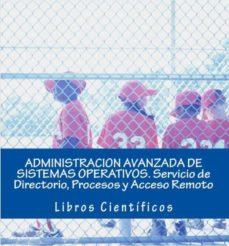 administracion avanzada de sistemas operativos: servicio de directorio, procesos y acceso remoto (ebook)-cesar perez lopez-cdlap00009971