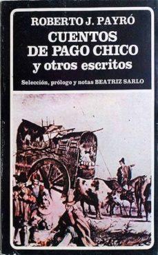 CUENTOS DE PAGO CHICO Y OTROS ESCRITOS - ROBERTO J. PAYRÓ | Adahalicante.org