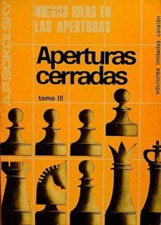 NUEVAS IDEAS EN LAS APERTURAS. APERTURAS CERRADAS. TOMO III - A. P., SOKOLSKY |