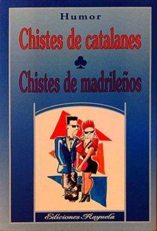 CHISTES DE CATALANES. CHISTES DE MADRILEÑOS - VARIOS |