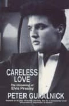 Descargar CARELESS LOVE: UNMAKING OF ELVIS PRESLEY gratis pdf - leer online