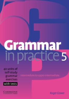 Descargar pdf ebook gratis. GRAMMAR IN PRACTICE (LEVEL 5) (INTERMEDIATE TO UPPER-INTERMEDIATE ) 9780521618281 CHM de ROGER GOWER