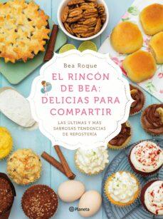 el rincon de bea: delicias para compartir: las ultimas y mas sabrosas tendencias de reposteria-bea roque-9788408138181