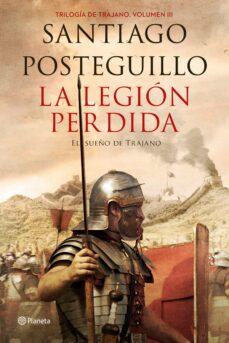 Descarga libros electrónicos gratis. LA LEGION PERDIDA (TRILOGIA DE TRAJANO 3) en español  9788408151081 de SANTIAGO POSTEGUILLO