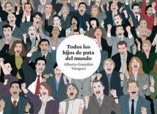 Descargar y leer TODOS LOS HIJOS DE PUTA DEL MUNDO gratis pdf online 1