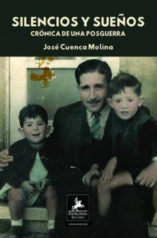 SILENCIOS Y SUEÑOS. CRÓNICA DE UNA POSGUERRA. - JOSE MOLINA CUENCA |