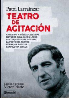 Descargar ebooks en francés gratis TEATRO DE AGITACION. CARLISMO Y MUSICA CELESTIAL, NAVARRA SOLA O CON LECHE, LA CONQUISTA DEL COTARRO, UTRIMQUE RODITUR, PAPILONIA CIRCUS, LA PESTE DEL TEATRO 9788417065881 MOBI CHM PDF de PATXI LARRAINZAR (Spanish Edition)