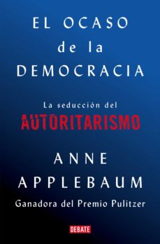 el ocaso de la democracia: el fracaso de la politica y las amistades perdidas-anne applebaum-9788418056581