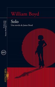 Descargar el libro en pdf gratis SOLO. UNA NOVELA DE JAMES BOND 9788420415581 de WILLIAM BOYD ePub MOBI