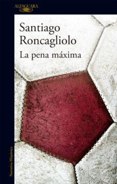 Ebook descargas torrent para kindle LA PENA MAXIMA PDB iBook RTF de SANTIAGO RONCAGLIOLO 9788420416281 en español
