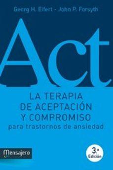 terapia de aceptacion y compromiso para trastornos de ansiedad-heorg h. eifert-john p. forsyth-9788427136281
