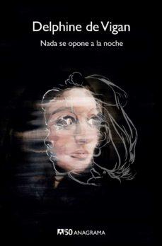 Los mejores libros electrónicos descargados NADA SE OPONE A LA NOCHE (Literatura española) de DELPHINE DE VIGAN