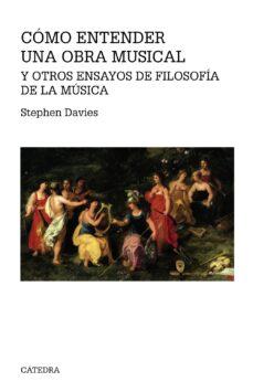cómo entender una obra musical y otros ensayos de filosofía de la música-stephen davies-9788437637181