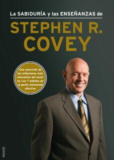 la sabiduria y las enseñanzas de stephen r. covey-stephen r. covey-9788449328381