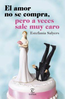 el amor no se compra, pero a veces sale muy caro-estefania salyers-9788467044881