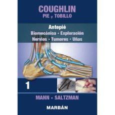 Descargas de libros de texto gratis ebook COUGHLIN: PIE Y TOBILLO: TOMO I: ANTEPIE: BIOMECANICA, EXPLORACION, NERVIOS, TUMORES, UÑAS (PREMIUM)