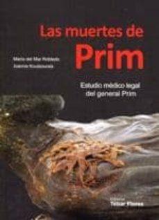 Descargar libros de texto en pdf gratis en línea LAS MUERTES DE PRIM: ESTUDIO MEDICO LEGAL DEL GENERAL PRIM de MARIA DEL MAR ROBLEDO 9788473605281 FB2 iBook