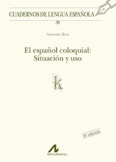 el español coloquial: situacion y uso-antonio briz gomez-9788476352281