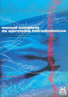 manual completo de ejercicios hidrodinamicos: programas para mejo rar la condicion fisica, prevenir lesiones y curarse-lynda huey-robert forster-9788480196581