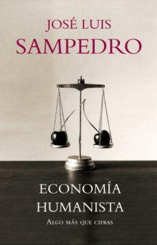 economia humanista: algo mas que cifras-jose luis sampedro-9788483068281