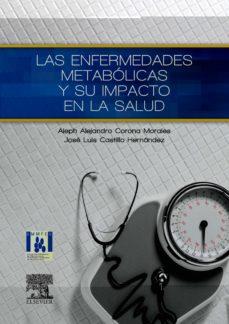 Descarga gratuita de libros para mp3. LAS ENFERMEDADES METABOLICAS Y SU IMPACTO EN LA SALUD in Spanish de A. CORONA 9788490225981