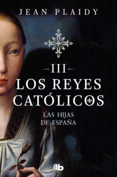 Descargas gratuitas de libros de internet LAS HIJAS DE ESPAÑA (LOS REYES CATOLICOS 3)