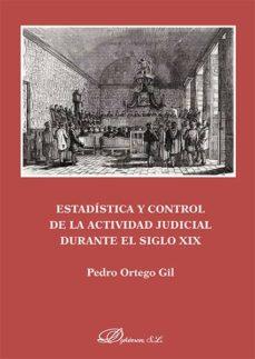 estadística y control de la actividad judicial durante el siglo xix (ebook)-pedro ortego gil-9788490857281
