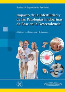 Descargas ebook pdf IMPACTO DE LA INFERTILIDAD Y DE LAS PATOLOGÍAS ENDOCRINAS DE BASE EN LA DESCENDENCIA in Spanish  9788491102281 de BELLVER