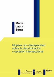 mujeres con discapacidad: sobre la discriminacion y opresion inte rseccional-maría laura serra-9788491482581
