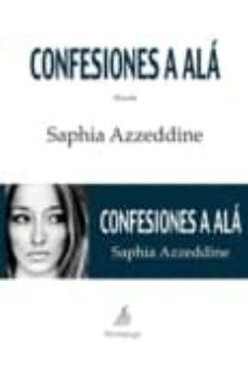 Descarga gratuita de libros electrónicos de google CONFESIONES A ALA de SAPHIA AZZEDDINE (Spanish Edition) 9788492719181
