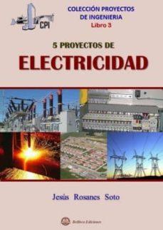 proyectos de ingeniería - libro 3: 5 proyectos de electricidad-jesus rosanes soto-9788492970681