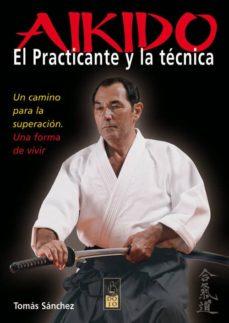 aikido: el practicante y la tecnica: un camino para la superacion : una forma de vivir-tomas sanchez-9788493540081