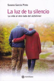 Descargar nuevos libros gratis en línea LA LUZ DE TU SILENCIO: LA VIDA AL OTRO LADO DEL ALZHEIMER 9788494525681 de SUSANA GARCIA PINTO en español