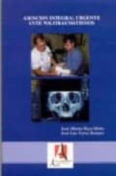 Descarga gratuita de libros electrónicos para iPad ATENCION INTEGRAL Y TRATAMIENTO URGENTE EN POLITRAUMATISMOS 9788495658081
