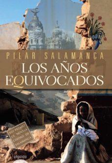 Descarga gratuita de ipod de libros. LOS AÑOS EQUIVOCADOS (XIII PREMIO DE NOVELA CIVDAD DE SALAMANCA)