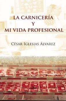 la carnicería y mi vida profesional (ebook)-cesar iglesias alvarez-9788499839981