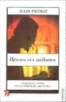 Padella.mx Heroes Sin Atributos: Figuras De Autor En La Literatura Argentina Image