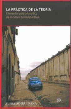 la práctica de la teoría: elementos para una crítica de la cultura contemporánea (ebook)-alfredo saldaña-9789560105981