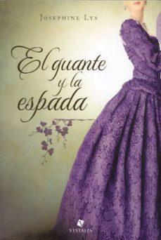 Libro de descarga gratuita. EL GUANTE Y LA ESPADA (Literatura española) de JOSEPHINE LYS 9789871568581