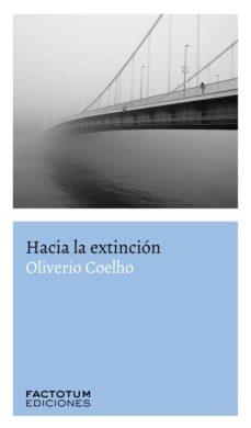Descargar libros de google books pdf mac HACIA LA EXTINCIÓN 9789874198181 (Spanish Edition) de OLIVERIO COELHO iBook MOBI PDF