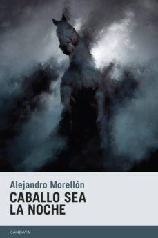 Descargar ebook free epub CABALLO SEA LA NOCHE de ALEJANDRO MORELLÓN MARIANO