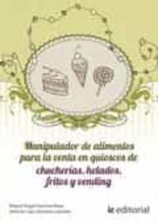 manipulador de alimentos para la venta en quioscos de chucherías, helados, fritos y vending (ebook)-antonio caro sánchez-lafuente-miguel ángel sánchez maza-9788415994091