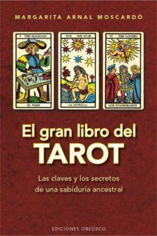 el gran libro del tarot: las claves y los secretos de una sabiduria ancestral (ed. rev.)-margarita arnal moscardo-9788416192991